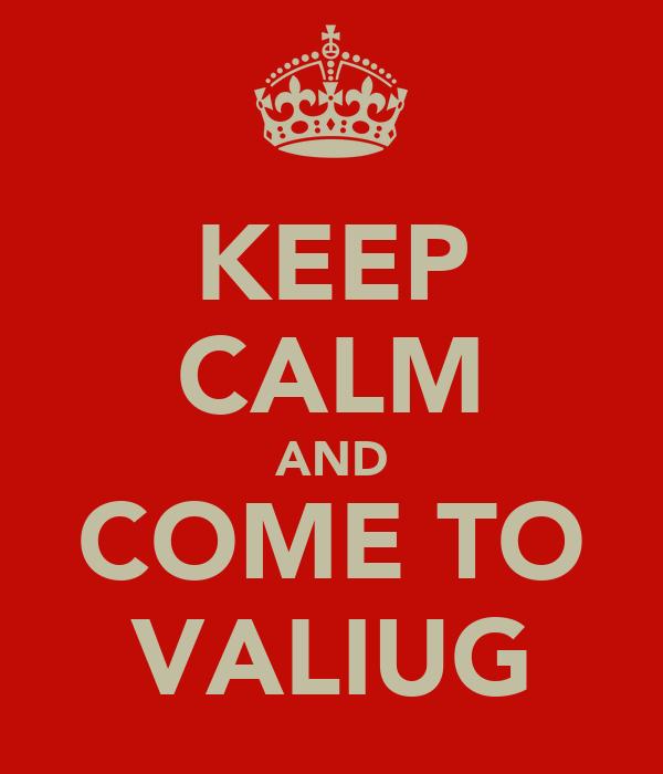 KEEP CALM AND COME TO VALIUG