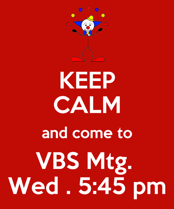 KEEP CALM and come to VBS Mtg.  Wed . 5:45 pm