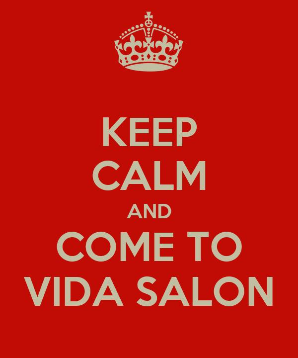 KEEP CALM AND COME TO VIDA SALON