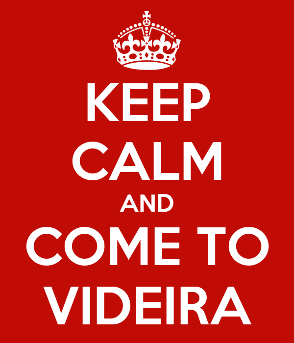 KEEP CALM AND COME TO VIDEIRA