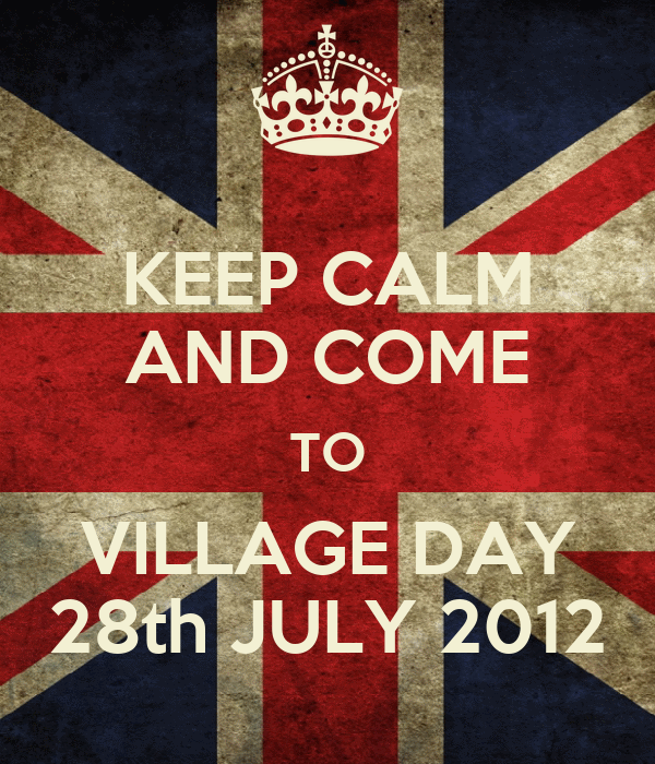 KEEP CALM AND COME TO VILLAGE DAY 28th JULY 2012