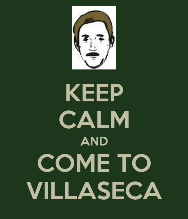 KEEP CALM AND COME TO VILLASECA