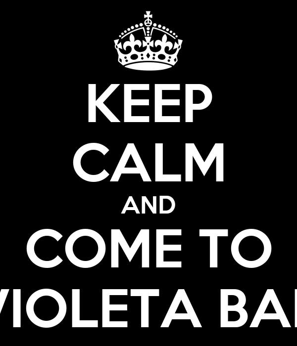 KEEP CALM AND COME TO VIOLETA BAR