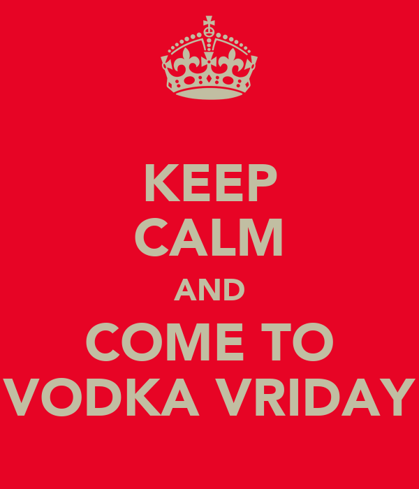 KEEP CALM AND COME TO VODKA VRIDAY