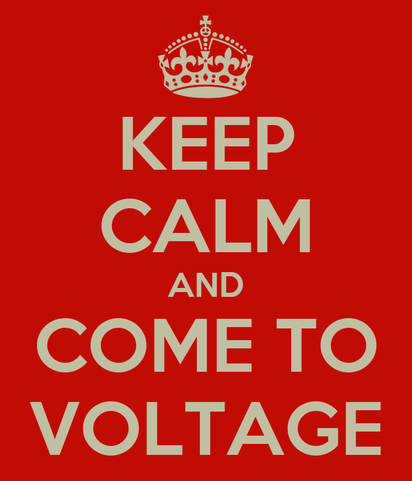KEEP CALM AND COME TO VOLTAGE