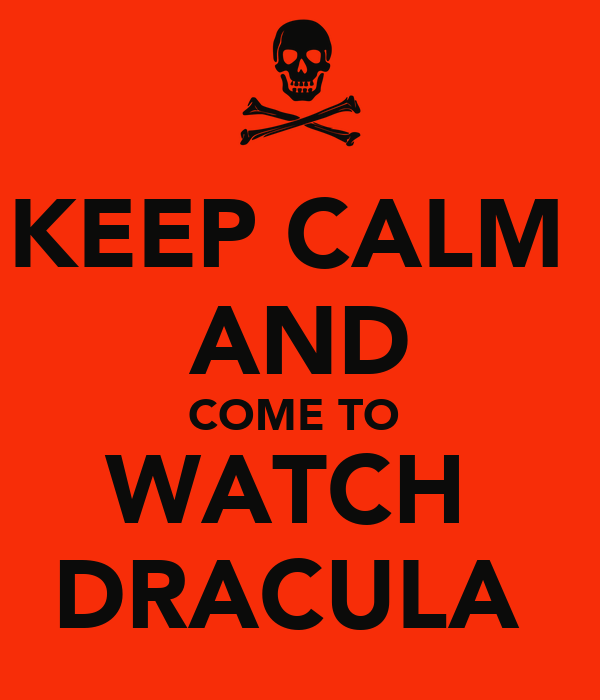 KEEP CALM  AND COME TO  WATCH  DRACULA