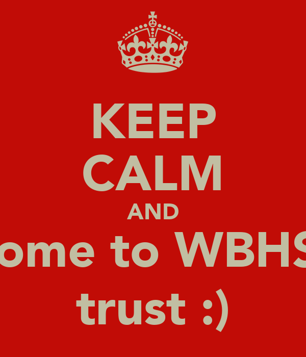 KEEP CALM AND come to WBHS  trust :)