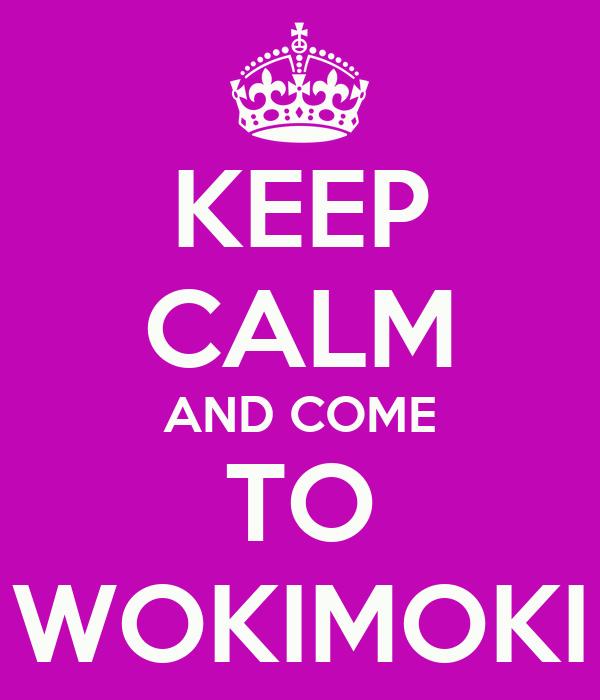 KEEP CALM AND COME TO WOKIMOKI