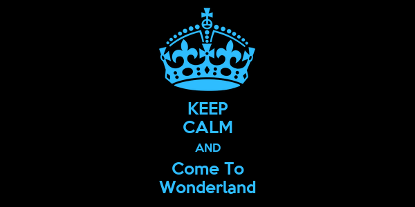 KEEP CALM AND Come To Wonderland