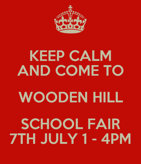 KEEP CALM AND COME TO WOODEN HILL SCHOOL FAIR 7TH JULY 1 - 4PM