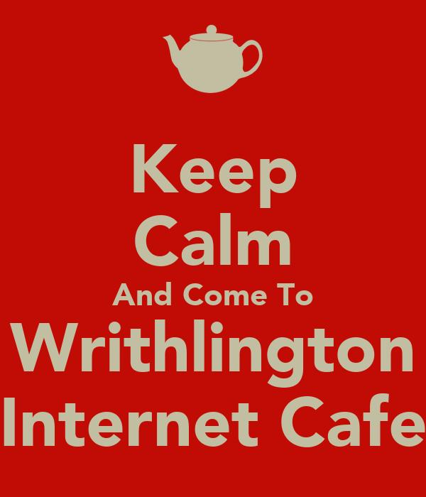 Keep Calm And Come To Writhlington Internet Cafe