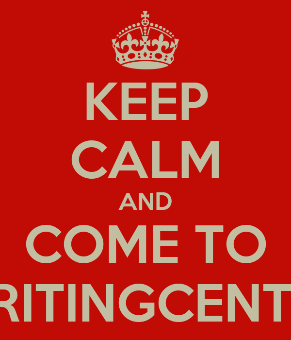 KEEP CALM AND COME TO WRITINGCENTER