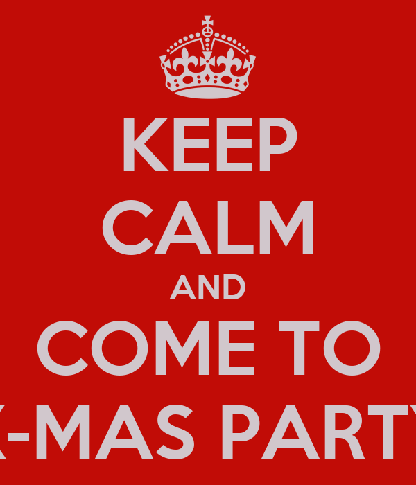 KEEP CALM AND COME TO X-MAS PARTY
