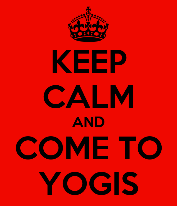 KEEP CALM AND COME TO YOGIS