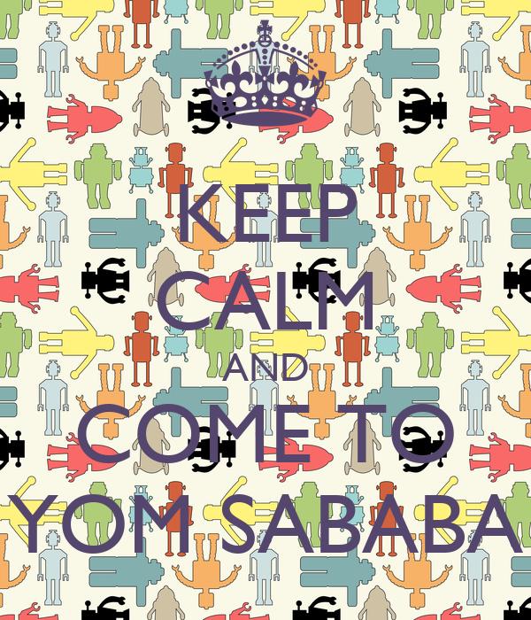 KEEP CALM AND COME TO YOM SABABA