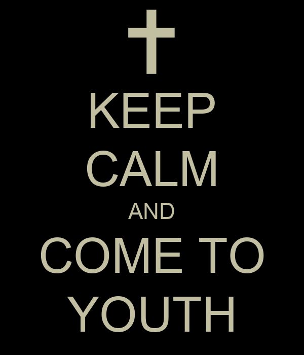 KEEP CALM AND COME TO YOUTH