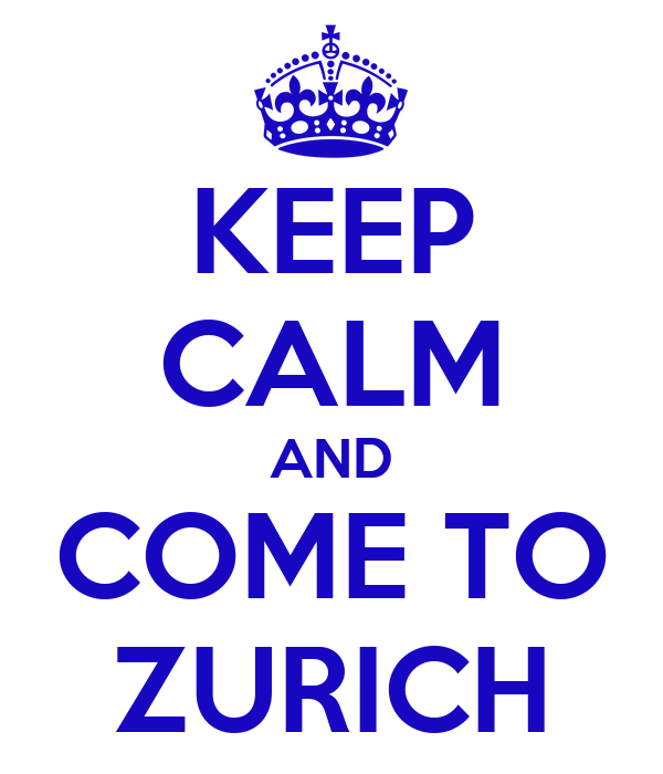 KEEP CALM AND COME TO ZURICH