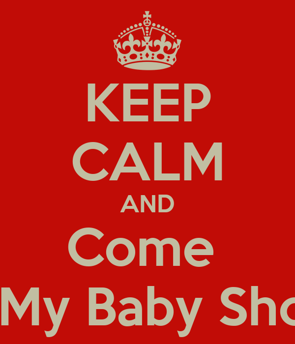 KEEP CALM AND Come  Too My Baby Shower