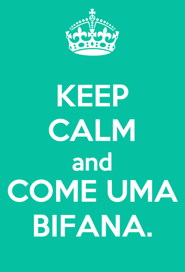 KEEP CALM and COME UMA BIFANA.
