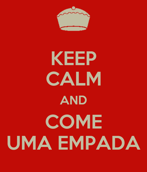 KEEP CALM AND COME UMA EMPADA