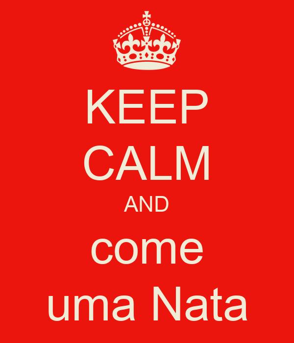 KEEP CALM AND come uma Nata