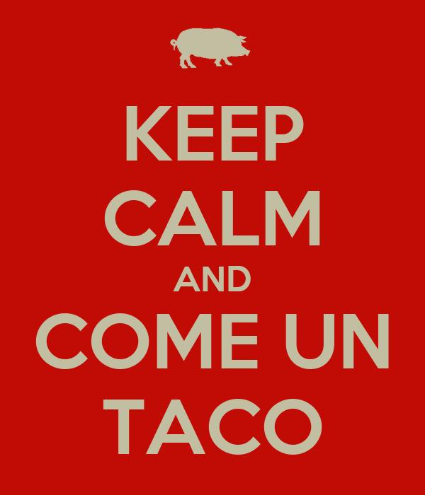 KEEP CALM AND COME UN TACO