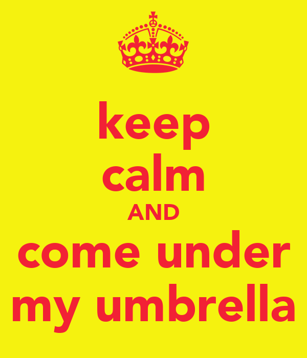 keep calm AND come under my umbrella