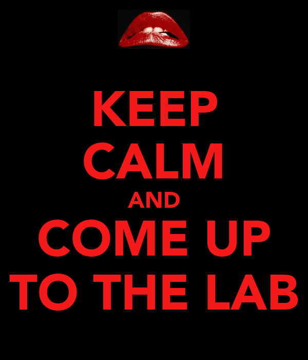 KEEP CALM AND COME UP TO THE LAB
