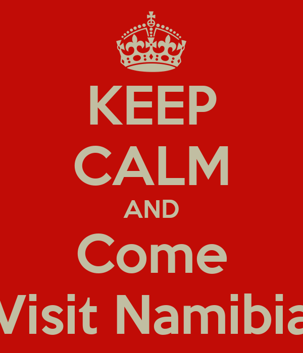 KEEP CALM AND Come Visit Namibia