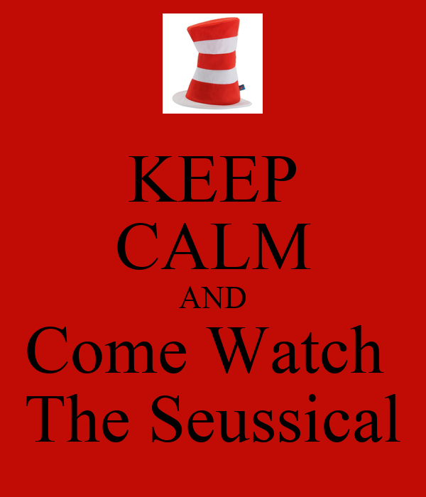 KEEP CALM AND Come Watch  The Seussical