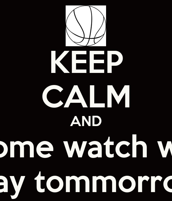 KEEP CALM AND come watch wp  play tommorrow