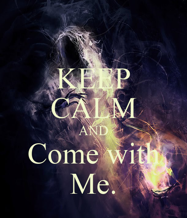 KEEP CALM AND Come with Me.