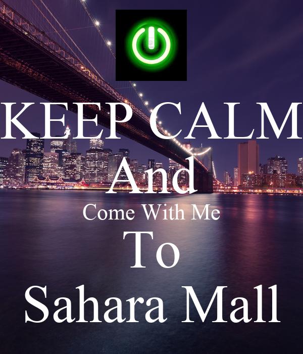 KEEP CALM And Come With Me To Sahara Mall
