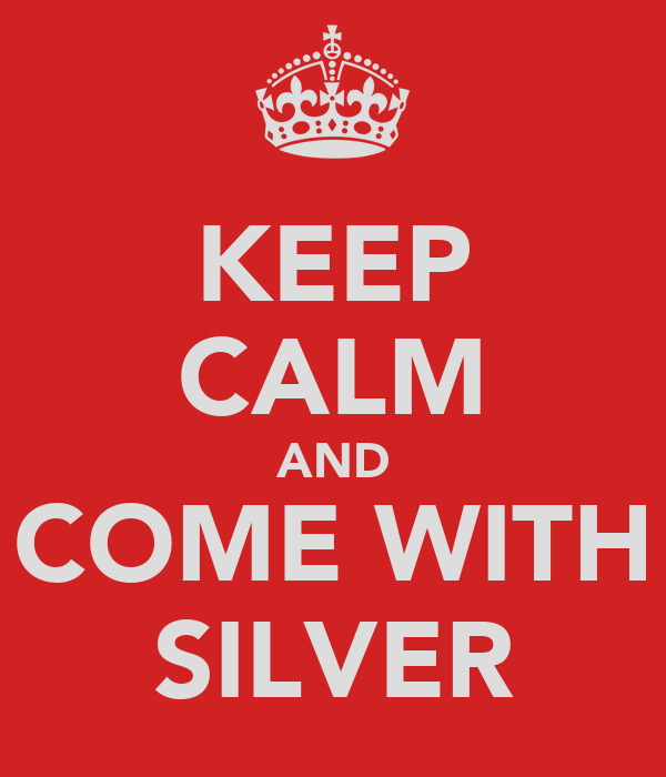 KEEP CALM AND COME WITH SILVER