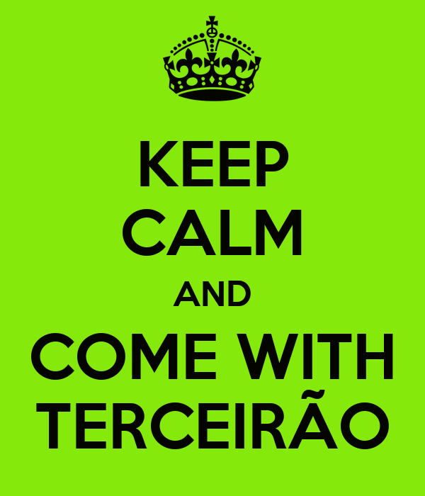 KEEP CALM AND COME WITH TERCEIRÃO
