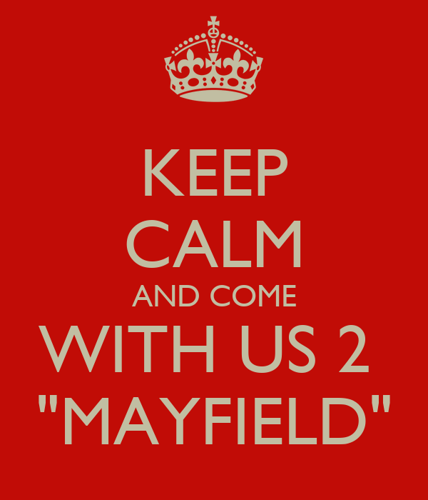 """KEEP CALM AND COME WITH US 2  """"MAYFIELD"""""""