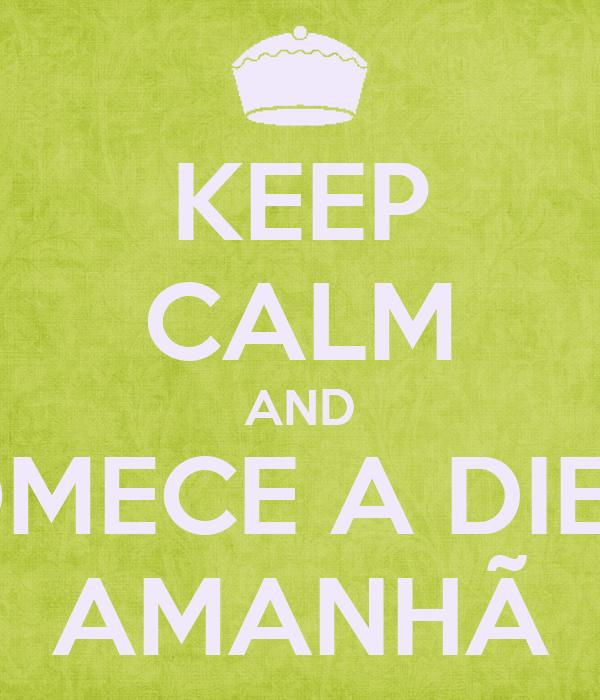 KEEP CALM AND COMECE A DIETA AMANHÃ