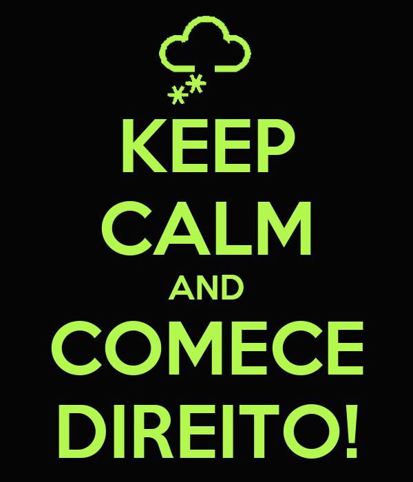 KEEP CALM AND COMECE DIREITO!