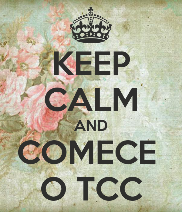 KEEP CALM AND COMECE  O TCC