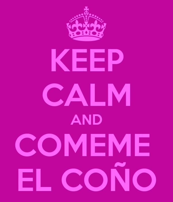 KEEP CALM AND COMEME  EL COÑO