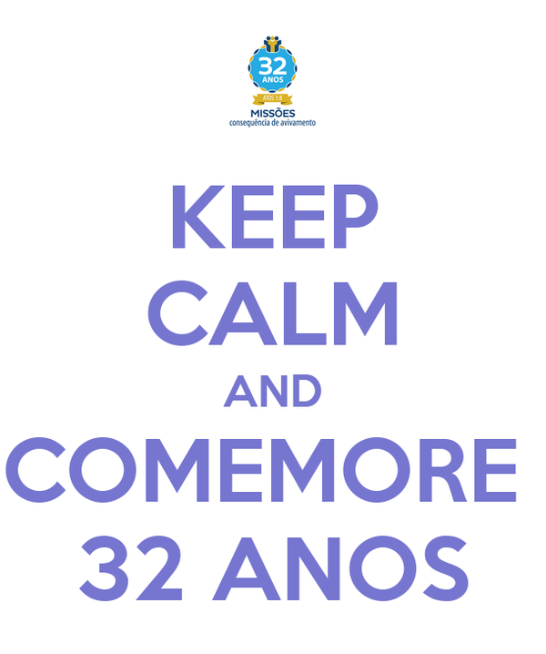 KEEP CALM AND COMEMORE  32 ANOS