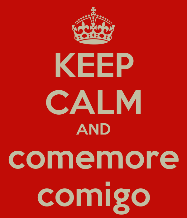 KEEP CALM AND comemore comigo