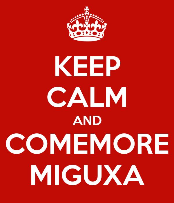 KEEP CALM AND COMEMORE MIGUXA