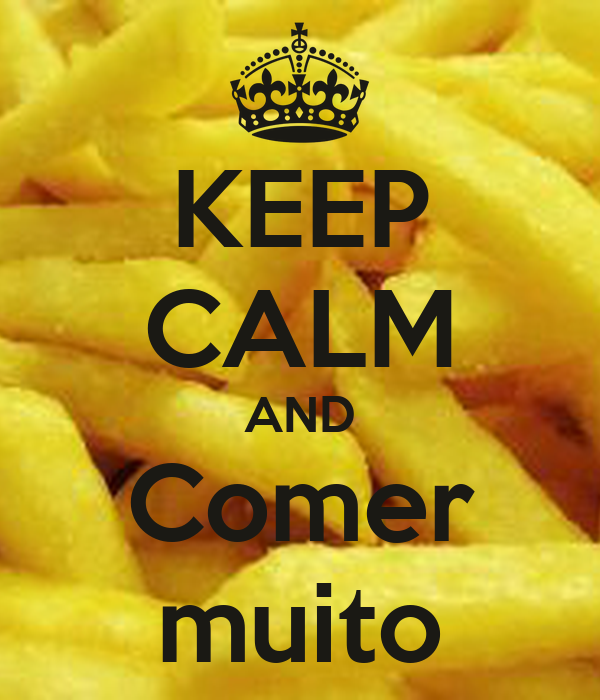 KEEP CALM AND Comer muito