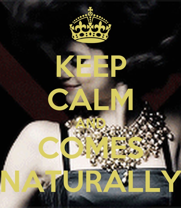 KEEP CALM AND COMES NATURALLY