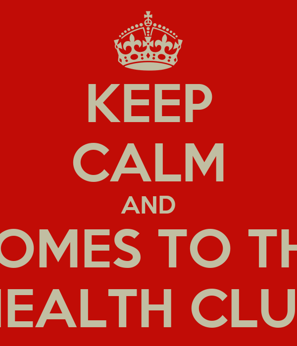 KEEP CALM AND COMES TO THE HEALTH CLUB