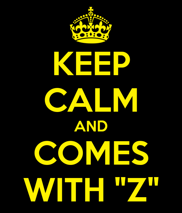 """KEEP CALM AND COMES WITH """"Z"""""""