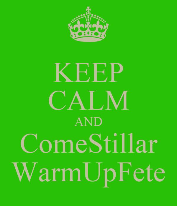KEEP CALM AND ComeStillar WarmUpFete