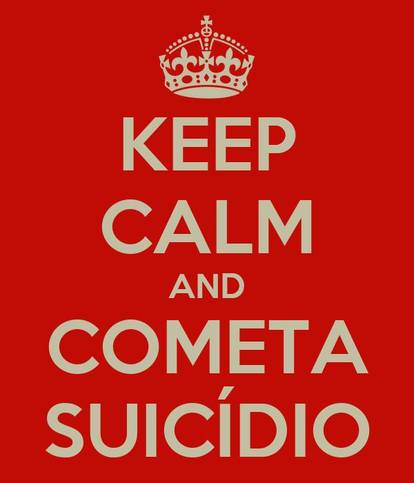 KEEP CALM AND COMETA SUICÍDIO