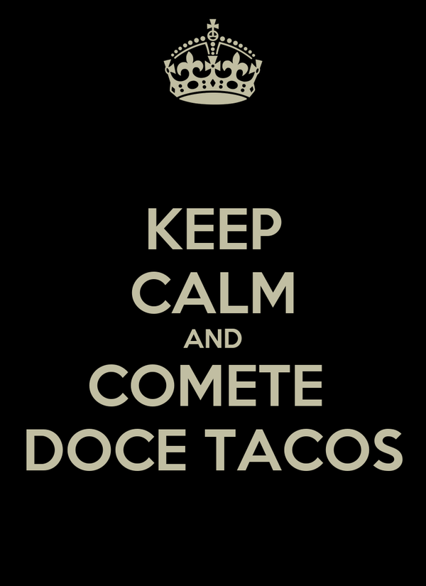 KEEP CALM AND COMETE  DOCE TACOS